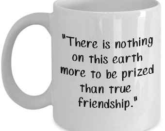 """Thomas Aquinas Quote Mug - """"There is nothing on this earth more to be prized than true friendship."""" - Funny Coffee Cup - Novelty Birthday"""