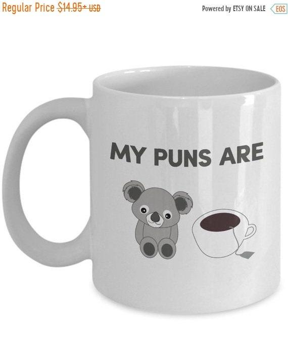 LIMITED SALE My Puns Are Koala Tea Coffee Mug Funny Tea Hot Cocoa Cup Novelty Birthday Christmas Anniversary Gag Gifts Idea