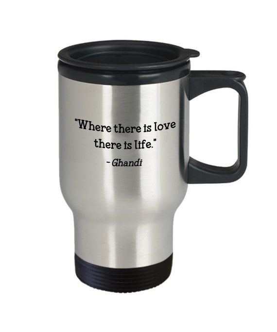 """Funny Tea Hot Cocoa... Ghandi Quote Mug /""""Where there is love there is life./"""""""