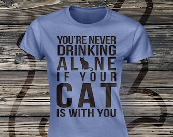 You're Never Drinking Alone If Your Cat Is With You Unisex Tee