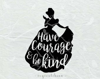 Have Courage and Be Kind  SVG File Svg Silhouette Cut File Cricut Clipart Print Vinyl Iron On sticker shirt design Cinderella Svg