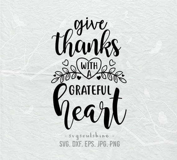 Give Thanks With A Grateful Heart SVG File Silhouette Cut ...