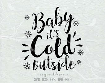 Christmas SVG, Baby Its Cold Outside SVG File Svg Silhouette Cut File Cricut Clipart Print Template Vinyl sticker T shirt design Winter,Fall