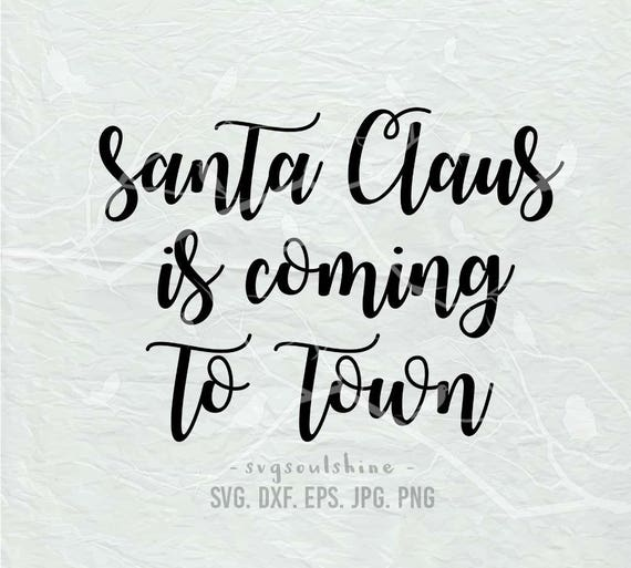 Santa Claus Is Coming To Town Svg File Silhouette Cutting File Etsy