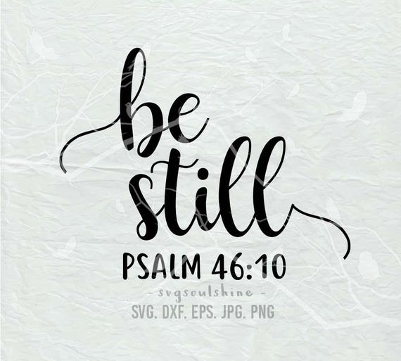 Be Still Svg File Psalm 46 10 Silhouette Cut File Cricut Etsy