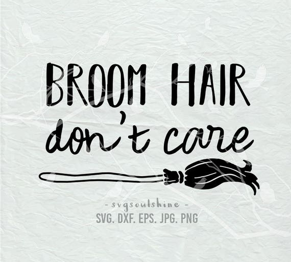 Broom Hair Don T Care Svg File Silhouette Cutting File Etsy