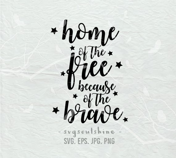 Home Of The Free Because Of The Brave Svg File Silhouette Cut Etsy