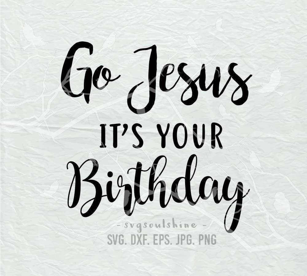 Go Jesus It\'s Your Birthday SVG Christmas SVG File | Etsy