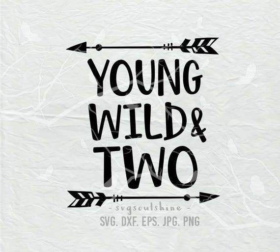 Young Wild And Two Svg File Silhouette Cut File Cricut