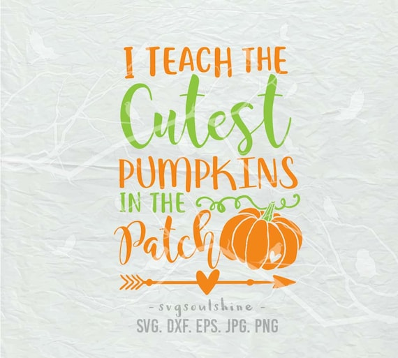 I Teach the Cutest Pumpkins in the Patch SVG File Svg | Etsy