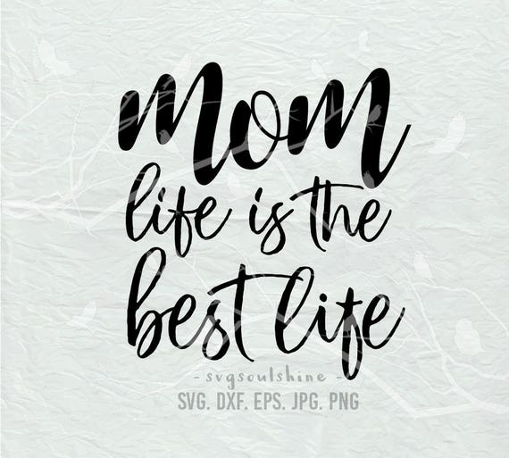 Mom Life Is The Best Life Svg File Silhouette Cut File Cricut Etsy