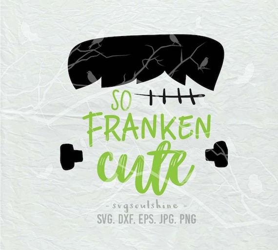 So Franken Cute SVG File Silhouette Cutting File Cricut Download Print  Vinyl sticker T Shirt Design little Monster Halloween Frankenstein
