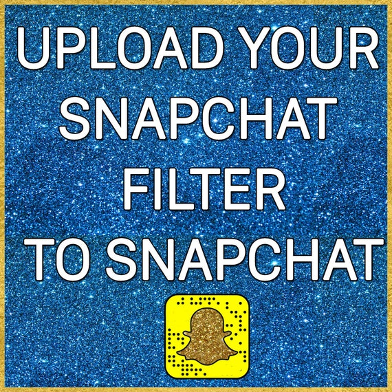 uploading your filter to snapchat for you | etsy