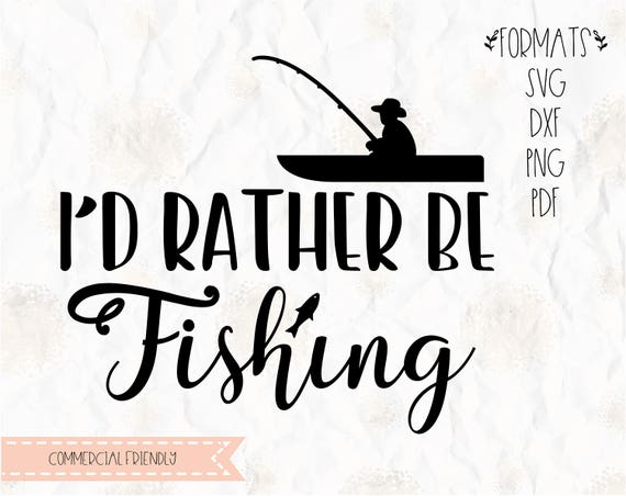 Download I D Rather Be Fishing Fish Man In Boat Fishing Svg Etsy