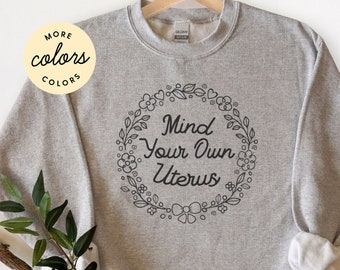 Mind Your Own Uterus Sweatshirt, Nasty Woman Sweater, Feminist Crewneck, Feminist Af, Reproductive Rights Shirt, Women