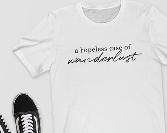 A Hopeless Case of Wanderlust - T-Shirt/Top/Shirt - Travel Tee - Travellers Shirt/Perfect Gift/Wanderlust/Travel/Vacation/Holiday/Adventure