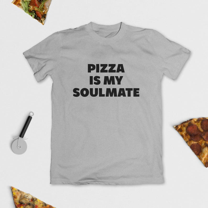 6187d7c1 Pizza is My Soulmate T-Shirt Funny Tee Graphic Shirt | Etsy