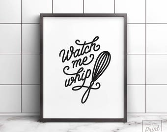 Watch Me Whip, Printable wall art, Kitchen wall decor, Kitchen prints, Kitchen wall art, Housewarming gift, Funny kitchen art