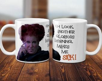 """Hocus Pocus """"Oh Look... Another glorious morning. Makes me Sick"""" Mug - Halloween"""