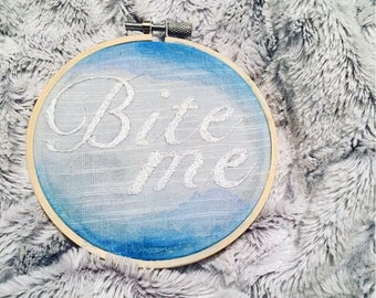 READY TO SHIP Beautiful Funny Watercolor Bite Me Embroidery Perfect Gift Sassy
