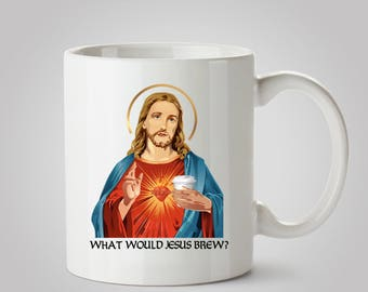 Religious Gift, What Would Jesus Brew, Jesus Mug, Coffee Mug, Unique Gift