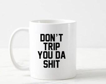 Don't Trip You Da Sh*t Mug