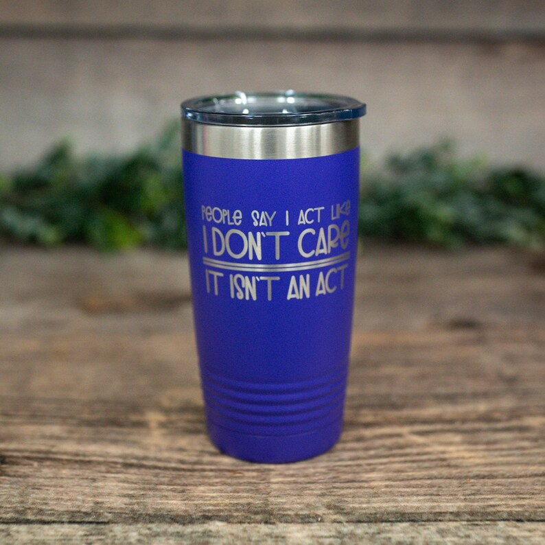 Funny Gift Engraved Tumbler Carefree Mug People Say I Act Like I Don/'t Care It Isn/'t An Act Sarcasm Mug With Lid Funny Friend Gift