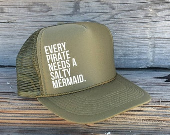 Every Pirate Needs A Salty Mermaid Olive Green Foam Trucker Hat