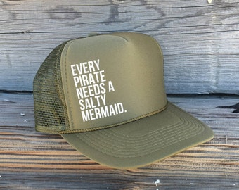Every Pirate Needs A Salty Mermaid Olive Green Foam Trucker Hat, Men's Pirate Trucker Hat, Women's Mermaid Trucker Hat, Hawaii Trucker Hats