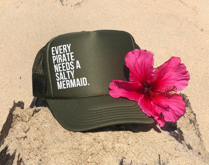Every Pirate Needs A Salty Mermaid Olive Green Foam Trucker Hat