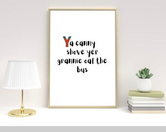 Scottish quote 'Ye canny shove yer grannie of the bus' Scotland art print