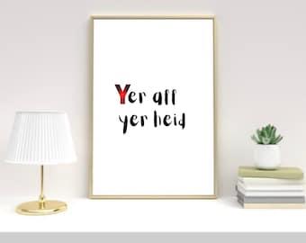 Scottish quote 'Yer aff yer heid', Scotland art print