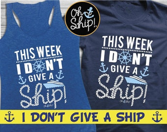 Cruise Shirts, Group Cruise, Oh Ship Cruise, Friends Cruise Shirts, Family Cruise, Funny Cruise Shirts, This Week I Don't Give a Ship