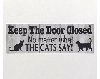Cat Sign Keep The Door Closed No Matter What The Cat Says Meow Paw Pet Wood Plank Hanging Sign Plaque Decor Funny Gifts Sign