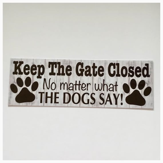 Keep The Gate Closed Dogs Or Dog Pet Sign Paws Plaque or Hanging Backyard Funny