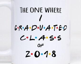 The One Where I Graduated Class of 2018, Got Graduated, Friends TV Show Mug, Friends Mug, Coffee Mug, Funny Mug