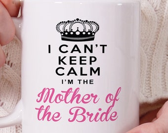 I Can't Keep Calm I'm the Mother of the Bride, Wedding Mug, Wedding Gifts, Wedding Party, Wedding, Bridal Party, Engagement Announcement