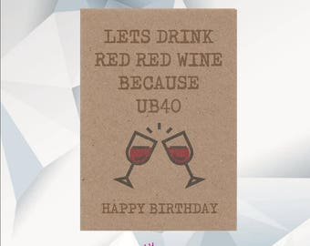 Funny 40th Birthday Card Friend Lets Drink Red Wine Because UB40