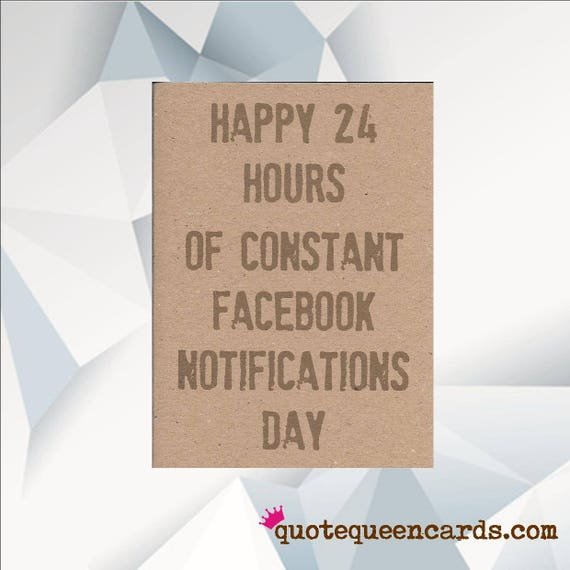 Happy 24 Hour Of Facebook Notifications Funny Birthday Card Cards For Friend