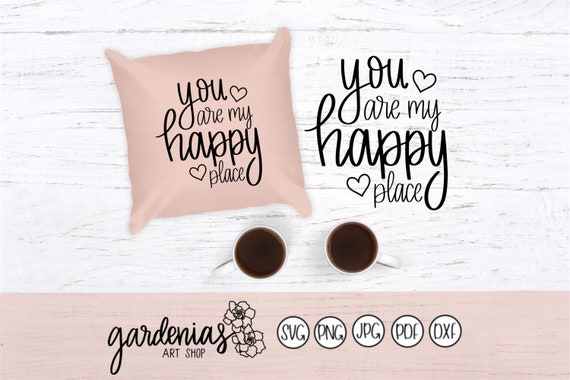 You Are My Happy Place Svg Love Quote Svg Pillow Svg Love Etsy