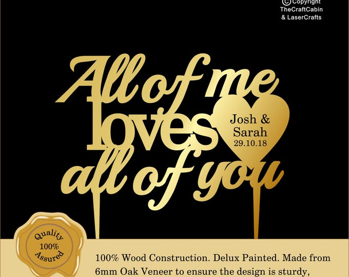 All of me, loves all of you 'Delux' Personalised Cake Topper. Couple, Engagement, Anniversary: Various Colours