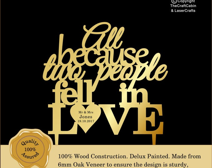 All because two people fell in LOVE 'Delux' Personalised Cake Topper. Couple, Engagement, Anniversary: Various Colours