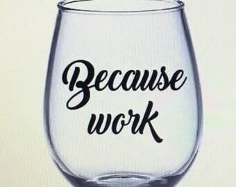 Because work wine glass. Because work glass. Because work gift. Coworker gift. Coworker wine glass. Because wine glass. Because gift.