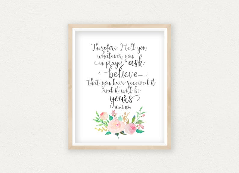 Mark 11:24, Therefore I Tell You, Bible Verse Printable, Faith Print,  Scripture Print, Christian Art Print, Scripture Quote, Bible Quotes