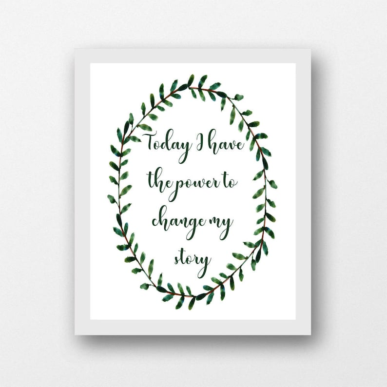 Today I have the power to change my story, inspirational printable power  quote, motivational quote wall art, office wall art, PDF, JPEG