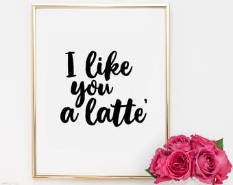 Dorm Decor, quotes, home decor, printable, art, inspirational quote, motivational quote, i like you a latte, typography, dorm decor