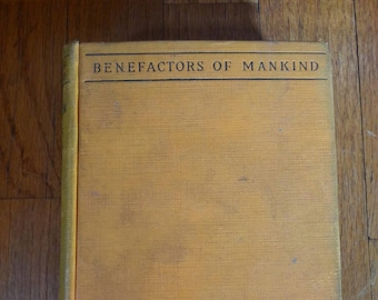 Benefactors of Mankind the Evolution of Charles Darwin by George A. Dorsey, Ph. D.