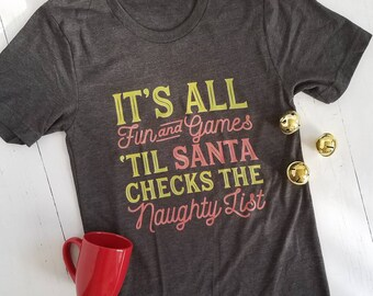 It's All Fun & Games Til Santa Checks the Naughty List - Christmas Shirt - Winter Shirt - Women's Christmas - Merry Christmas