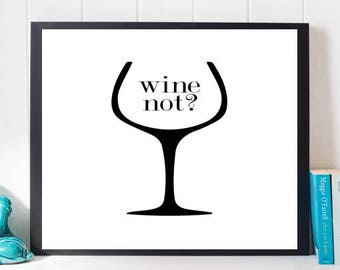 Wine Not Print, Black and White Print, Digital Print, Cute Quotes, Typography, Kitchen art, Home decor, Funny Art, Humor Print, Wine Art