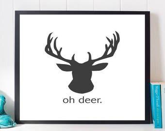 Oh Deer Print, Printable Quote, Black and White Print, Digital Print, Cute Quotes, Typography, Bedroom art, Dorm Art, Funny Art, Humor Print